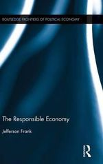 The Responsible Economy : Routledge Frontiers of Political Economy - Jefferson Frank