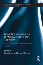 Towards a Socioanalysis of Money, Finance and Capitalism : Beneath the Surface of the Financial Industry
