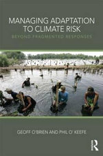 Managing Adaptation to Climate Risk : Beyond Fragmented Responses - Phil O'Keefe