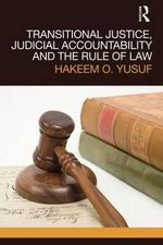 Transitional Justice, Judicial Accountability and the Rule of Law - Hakeem O. Yusuf
