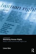 Mediating Human Rights : Culture, Media and the Human Rights Act - Lieve Gies