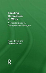 Tackling Depression at Work : A Practical Guide for Employees and Managers - Gordon Parker