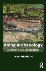 Doing Archaeology : A Subject Guide for Students - Donald Henson