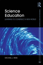Science Education : Learning to Construct a New World - Michael J. Reiss