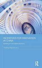 Incentives for Innovation in China : Building an Innovative Economy - Xuedong Ding