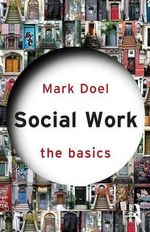 Social Work : The Basics  - Mark Doel