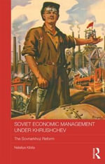 Soviet Economic Management Under Khrushchev : The Sovnarkhoz Reform - Nataliya Kibita