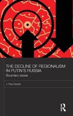 The Decline of Regionalism in Putin's Russia : Boundary Issues - J. Paul Goode