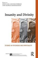 Insanity and Divinity : Studies in Psychosis and Spirituality