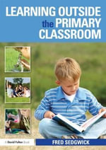 Learning Outside the Primary Classroom : Toward a Contemporary Child-Saving Movement - Fred Sedgwick