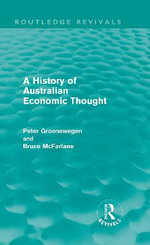 A History of Australian Economic Thought : A Liberal-Perfectionist Defense of the Right to Fr... - Peter Groenewegen