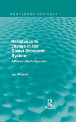 Resistance to Change in the Soviet Economic System : A Property Rights Approach - Jan Winiecki