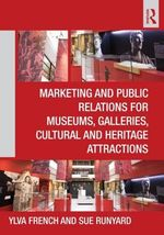 Marketing and Public Relations for Museums, Galleries, Cultural and Heritage Attractions - Ylva French