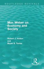 Max Weber on Economy and Society : On the Road - Robert Holton