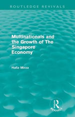 Multinationals and the Growth of the Singapore Economy - Hafiz Mirza