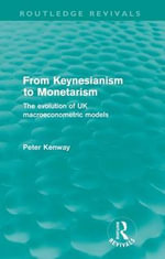 From Keynesianism to Monetarism : The Evolution of UK Macroeconometric Models - Peter Kenway