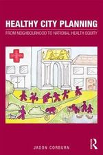 Healthy City Planning : From Neighbourhood to National Health Equity - Jason Corburn