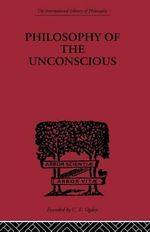Philosophy of the Unconscious : Speculative Results According to the Inductive Method of Physical Science - Eduard Von Hartmann