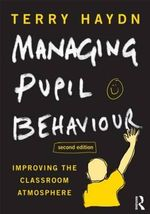 Managing Pupil Behaviour : Improving the Classroom Atmosphere - Terry Haydn