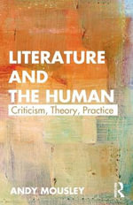 Literature and the Human : Theory, Criticism, Practice - Andy Mousley