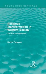 Religious Transformation in Western Society : The End of Happiness - Harvie Ferguson