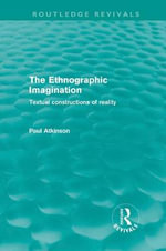 The Ethnographic Imagination : Textual Constructions of Reality - Paul Atkinson