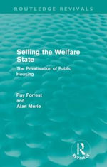 Selling the Welfare State : The Privatisation of Public Housing - Ray Forrest