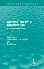 Giddens' Theory of Structuration : A Critical Appreciation
