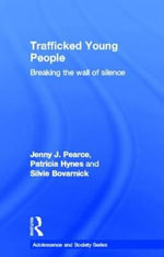 Trafficked Young People : Breaking the Wall of Silence - Jenny J. Pearce