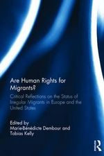 Are Human Rights for Migrants? : Critical Reflections on the Status of Irregular Migrants in Europe and the United States