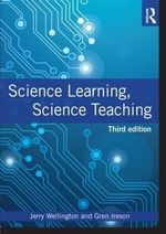 Science Learning, Science Teaching : Contemporary Issues and Practical Approaches - Jerry Wellington