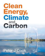 Clean Energy, Climate and Carbon : Putting CO2 Back Where it Came from - Peter J. Cook