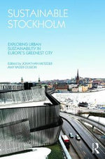 Sustainable Stockholm : Exploring Urban Sustainability in Europe's Greenest City