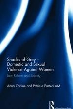 Shades of Grey - Domestic and Sexual Violence Against Women : Law Reform and Society - Anna Carline