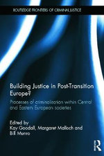 Building Justice in Post-Transition Europe : Processes of Criminalisation within Central and Eastern European Societies