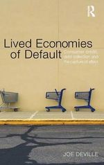 Lived Economies of Default : Consumer Credit, Debt Collection and the Capture of Affect - Joe Deville