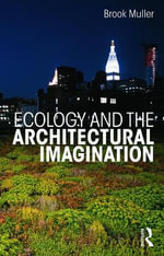 Ecology and the Architectural Imagination - Brook Muller