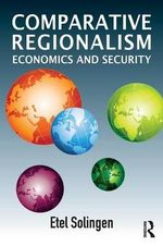 Comparative Regionalism : Economics and Security - Etel Solingen