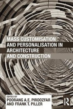 Mass Customisation and Personalisation in Architecture and Construction : A Compendium of Customer-Centric Strategies for the Built Environment