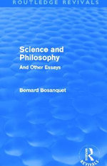 Science and Philosophy : And Other Essays - Bernard Bosanquet