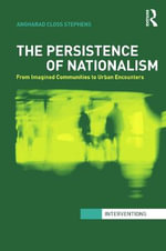 The Persistence of Nationalism : from Imagined Communities to Urban Encounters - Angharad Closs Stephens