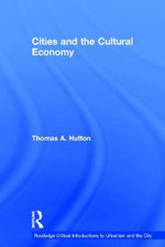 Cities and the Cultural Economy : Routledge Critical Introductions to Urbanism and the City - Thomas A. Hutton