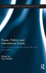 Power, Politics and International Events : Socio - Cultural Analyses of Festivals and Spectacles