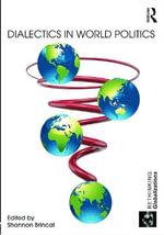 Dialectics in World Politics : Rethinking Globalizations