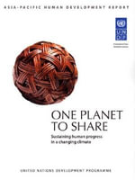 One Planet to Share : Sustaining Human Progress in a Changing Climate: UNDP Asia-Pacific Human Development Report - United Nations Development Programme