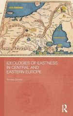 Ideologies of Eastness in Central and Eastern Europe - Tomasz Zarycki