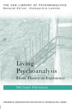 Living Psychoanalysis : From Theory to Experience - Michael Parsons