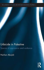Urbicide in Palestine : Spaces of Oppression and Resilience - Nurhan Abujidi