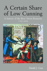 A Certain Share of Low Cunning : A History of the Bow Street Runners, 1792-1839 - David J. Cox