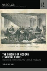 The Origins of Modern Financial Crime : Visible Lessons from Invisible Crimes - Sarah Wilson
